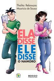"""""""Ela Disse, Ele disse - o namoro"""" Autores: Thalita Rebouças e Maurício de Souza Editora: Rocco"""